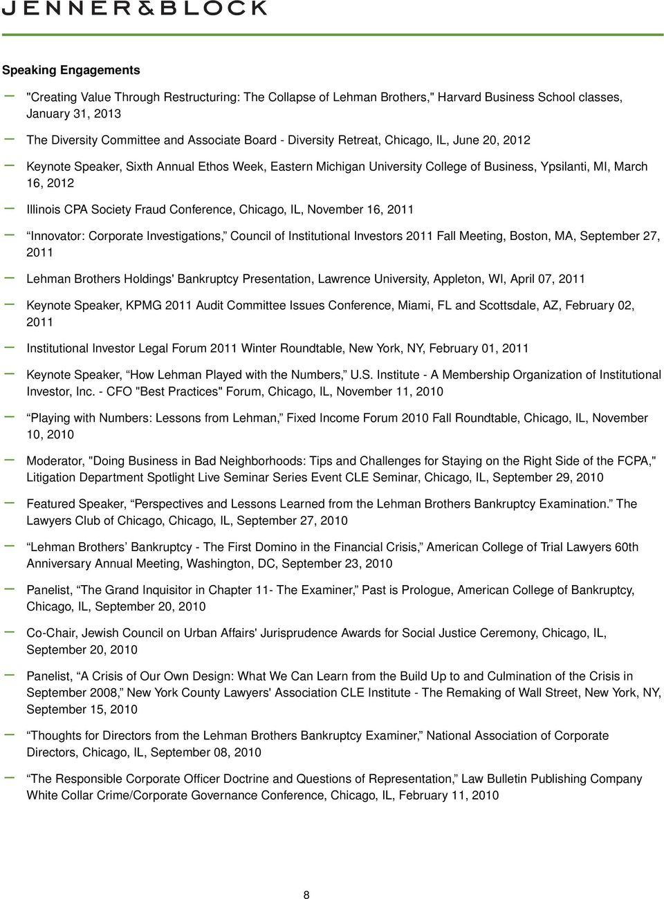 Chicago, IL, November 16, 2011 Innovator: Corporate Investigations, Council of Institutional Investors 2011 Fall Meeting, Boston, MA, September 27, 2011 Lehman Brothers Holdings' Bankruptcy