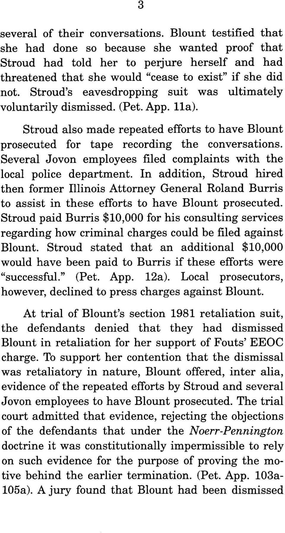 Stroud s eavesdropping suit was ultimately voluntarily dismissed. (Pet. App. lla). Stroud also made repeated efforts to have Blount prosecuted for tape recording the conversations.