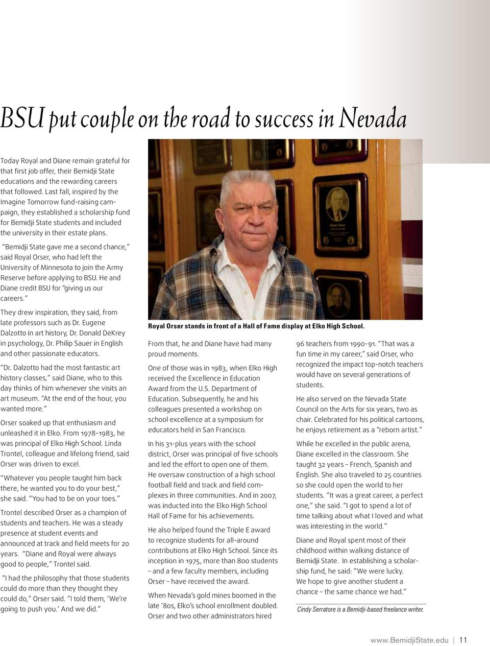 Bemidji State gave me a second chance, said Royal Orser, who had left the University of Minnesota to join the Army Reserve before applying to BSU. He and Diane credit BSU for giving us our careers.