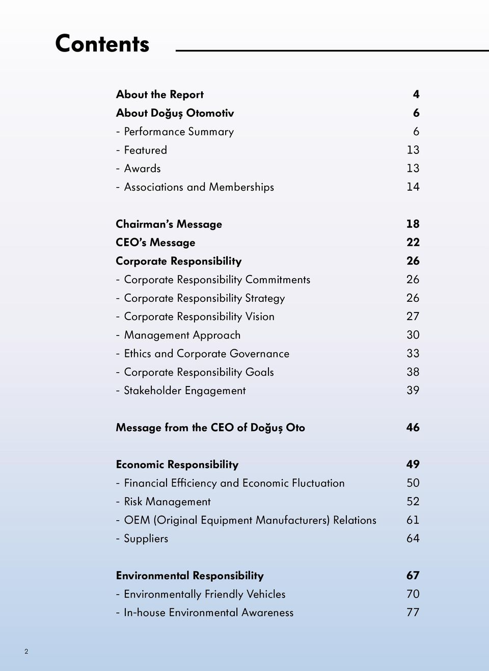 Governance 33 - Corporate Responsibility Goals 38 - Stakeholder Engagement 39 Message from the CEO of Doğuş Oto 46 Economic Responsibility 49 - Financial Efficiency and Economic Fluctuation