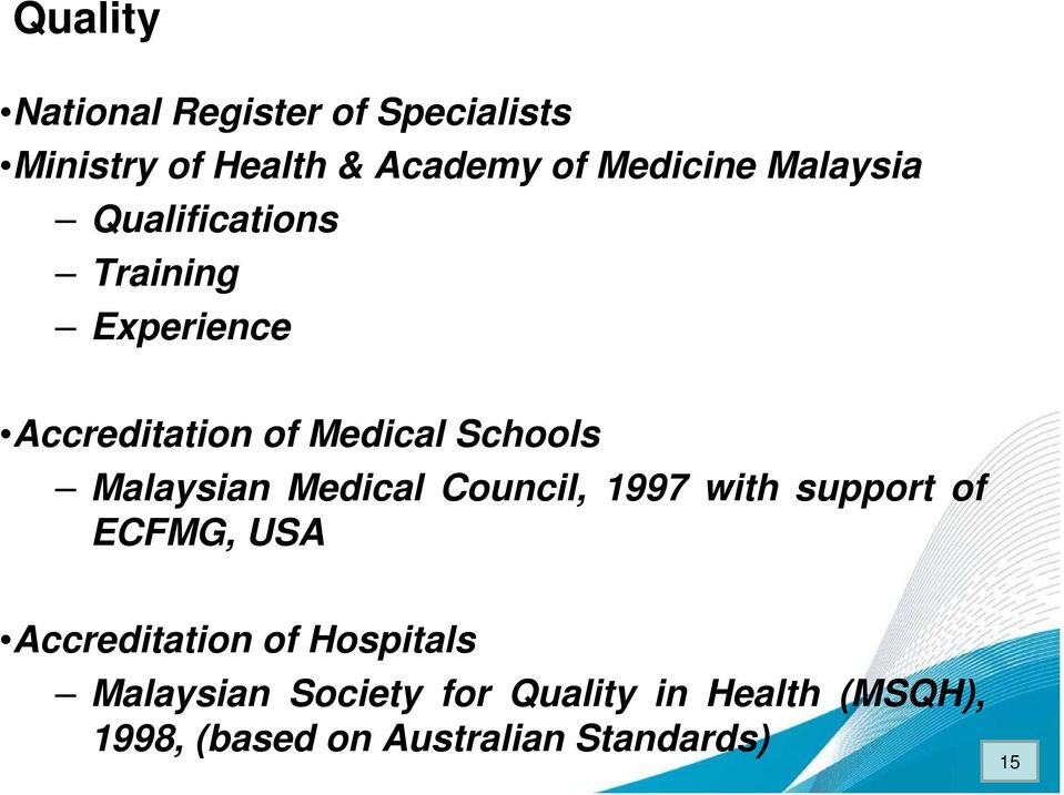 Malaysian Medical Council, 1997 with support of ECFMG, USA Accreditation of