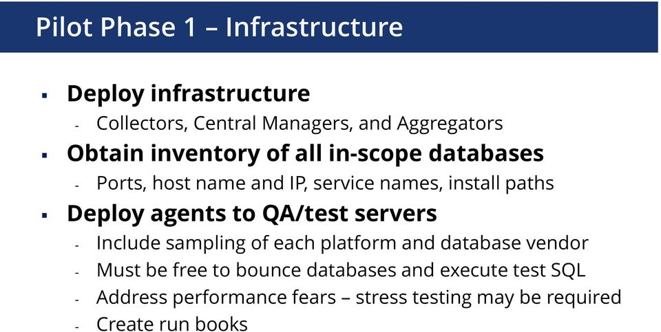 Deploy agents to QA/test servers - Include sampling of each platform and database vendor - Must be free
