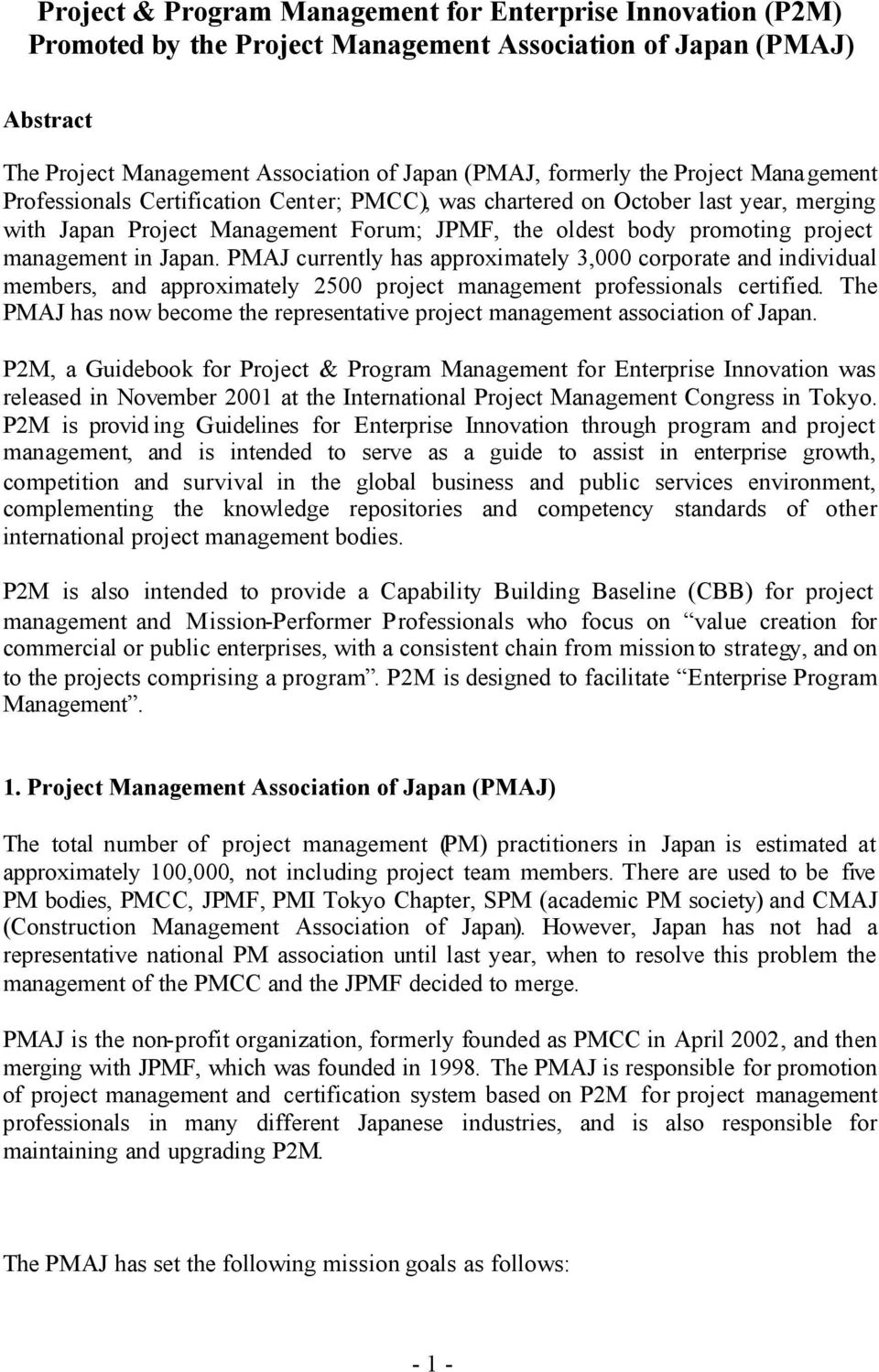 Japan. PMAJ currently has approximately 3,000 corporate and individual members, and approximately 2500 project management professionals certified.
