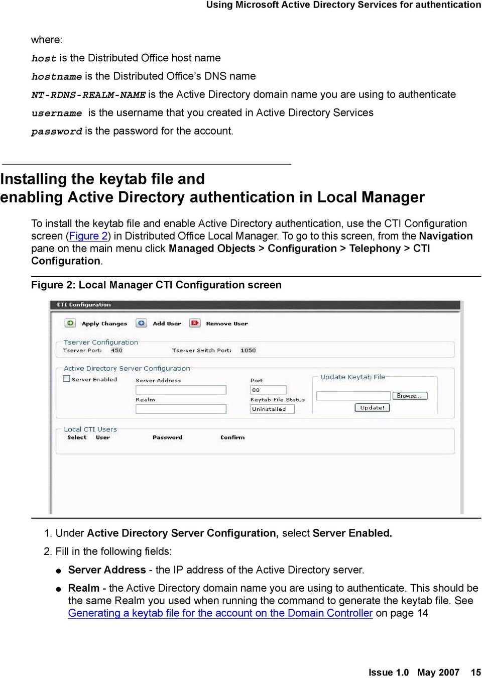 Installing the keytab file and enabling Active Directory authentication in Local Manager To install the keytab file and enable Active Directory authentication, use the CTI Configuration screen