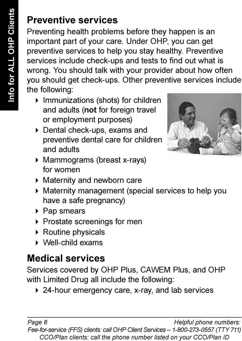 Other preventive services include the following: Immunizations (shots) for children and adults (not for foreign travel or employment purposes) Dental check-ups, exams and preventive dental care for