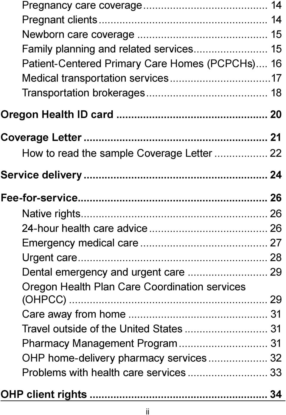 .. 24 Fee-for-service... 26 Native rights... 26 24-hour health care advice... 26 Emergency medical care... 27 Urgent care... 28 Dental emergency and urgent care.