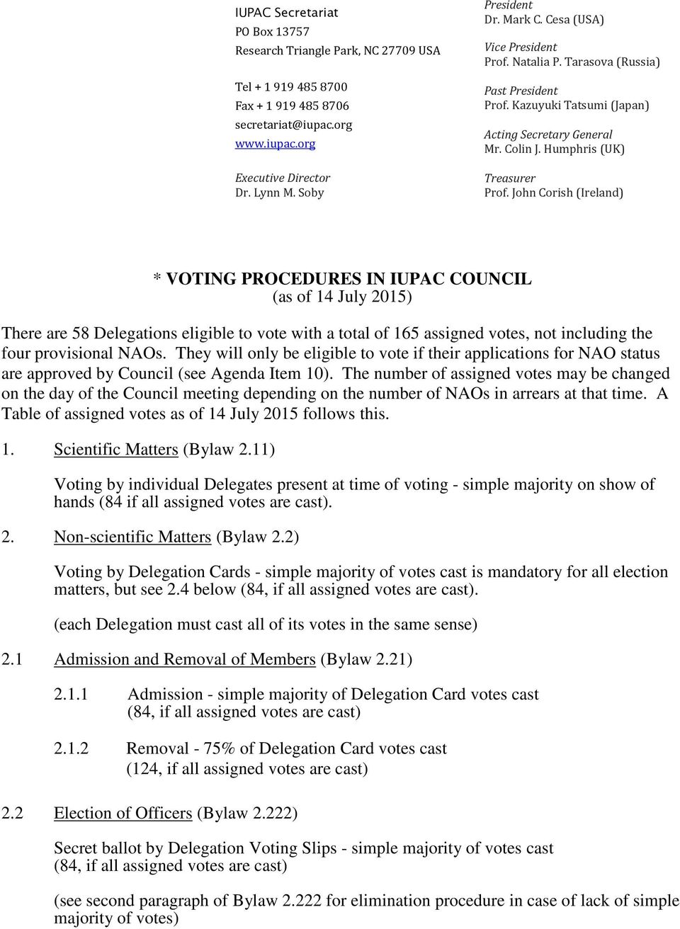 John Corish (Ireland) * VOTING PROCEDURES IN IUPAC COUNCIL (as of 14 July 2015) There are 58 Delegations eligible to vote with a total of 165 assigned votes, not including the four provisional NAOs.