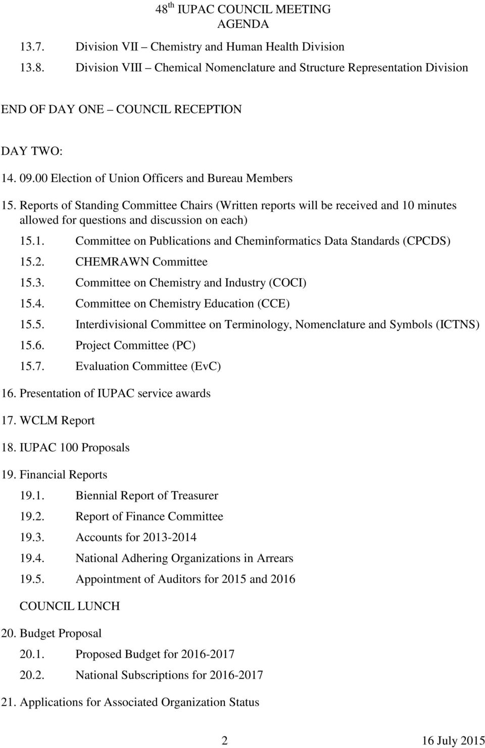 2. CHEMRAWN Committee 15.3. Committee on Chemistry and Industry (COCI) 15.4. Committee on Chemistry Education (CCE) 15.5. Interdivisional Committee on Terminology, Nomenclature and Symbols (ICTNS) 15.