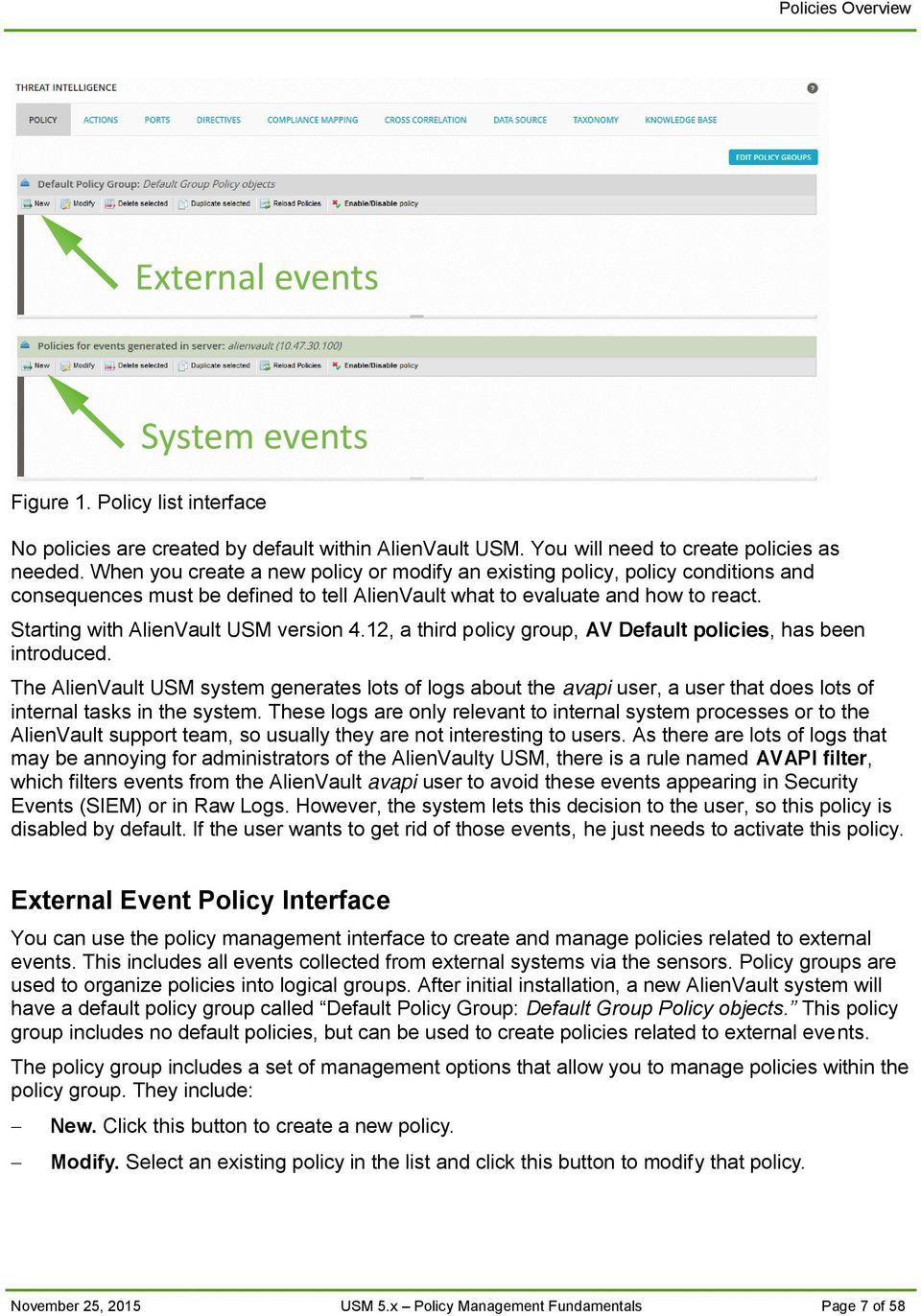 Starting with AlienVault USM version 4.12, a third policy group, AV Default policies, has been introduced.