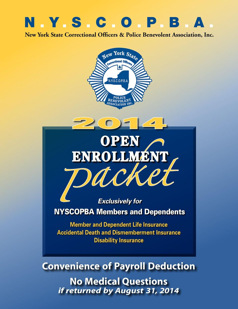 P 2014 OPEN ENROLLMENT acket Exclusively for NYSCOPBA Members and Dependents Member and