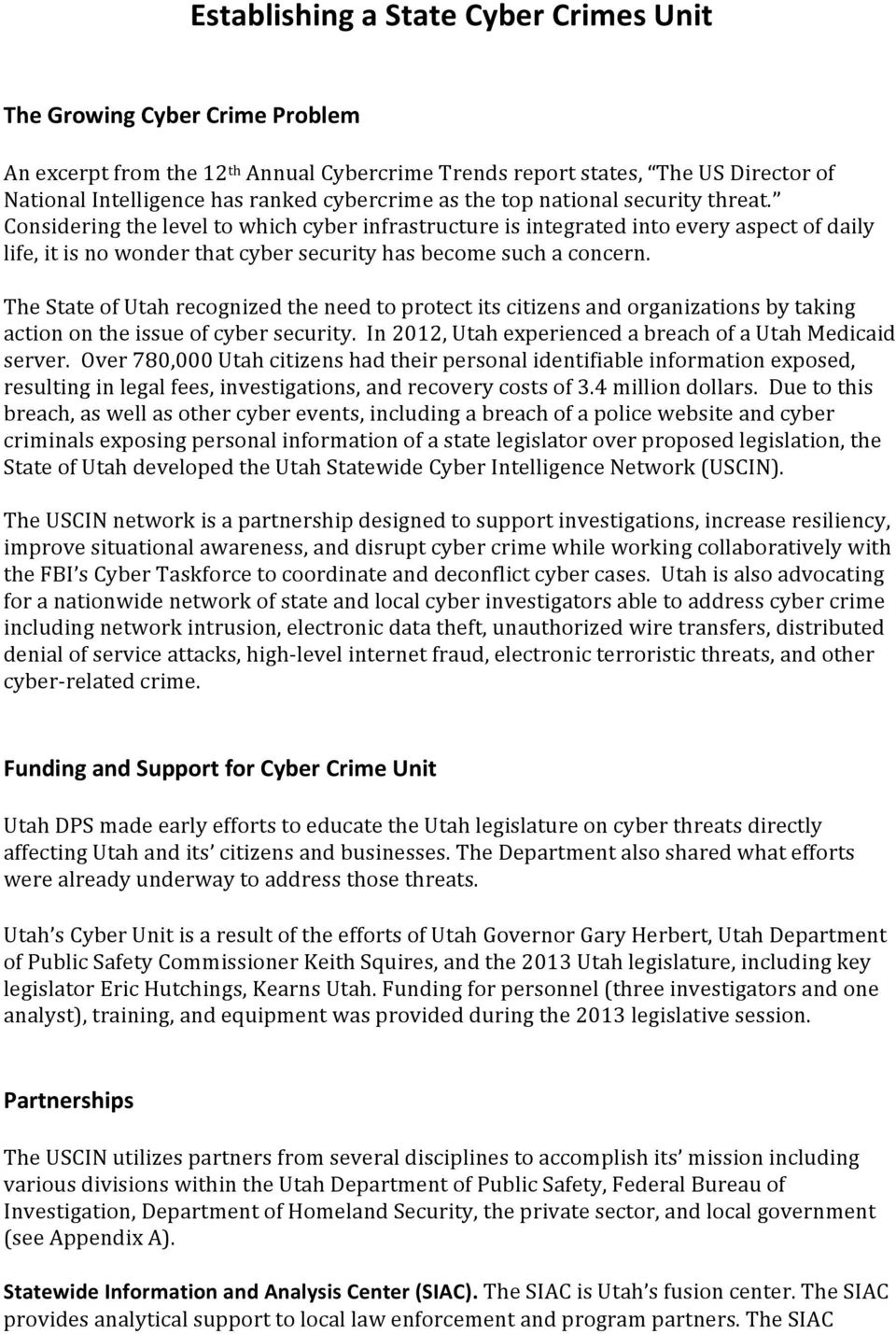 The State of Utah recognized the need to protect its citizens and organizations by taking action on the issue of cyber security. In 2012, Utah experienced a breach of a Utah Medicaid server.