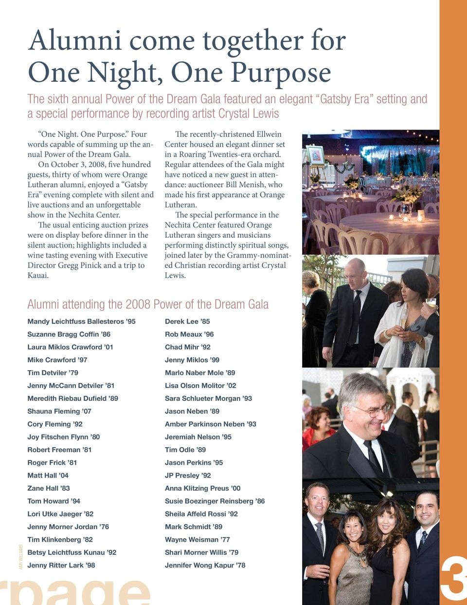 On October 3, 2008, five hundred guests, thirty of whom were Orange Lutheran alumni, enjoyed a Gatsby Era evening complete with silent and live auctions and an unforgettable show in the Nechita