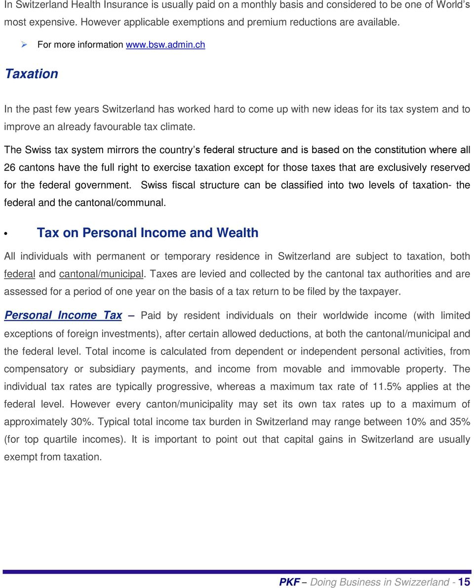 The Swiss tax system mirrors the country s federal structure and is based on the constitution where all 26 cantons have the full right to exercise taxation except for those taxes that are exclusively