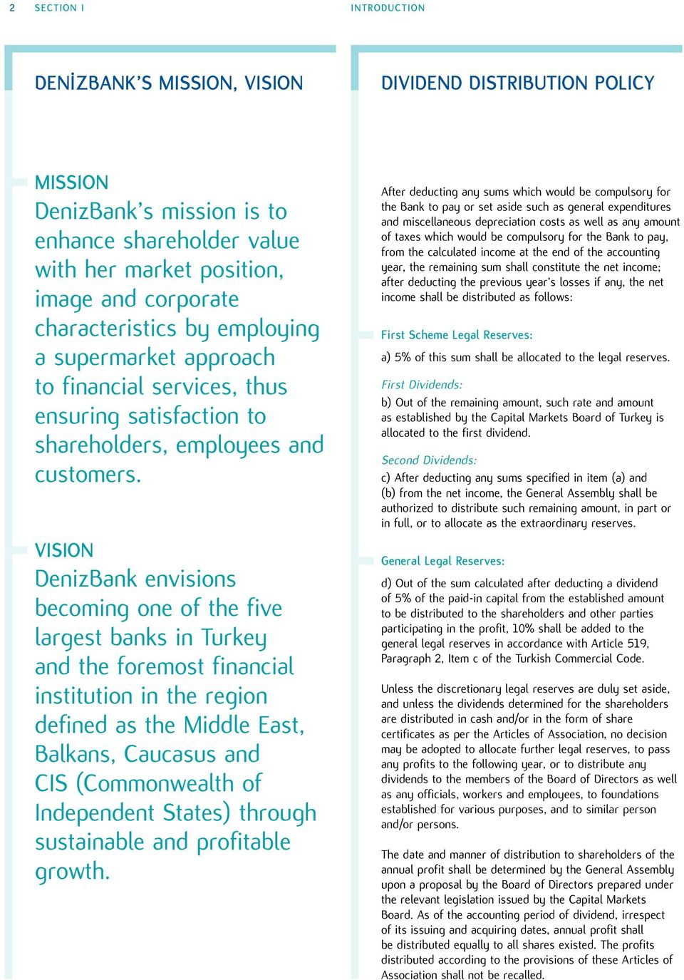 VISION DenizBank envisions becoming one of the five largest banks in Turkey and the foremost financial institution in the region defined as the Middle East, Balkans, Caucasus and CIS (Commonwealth of