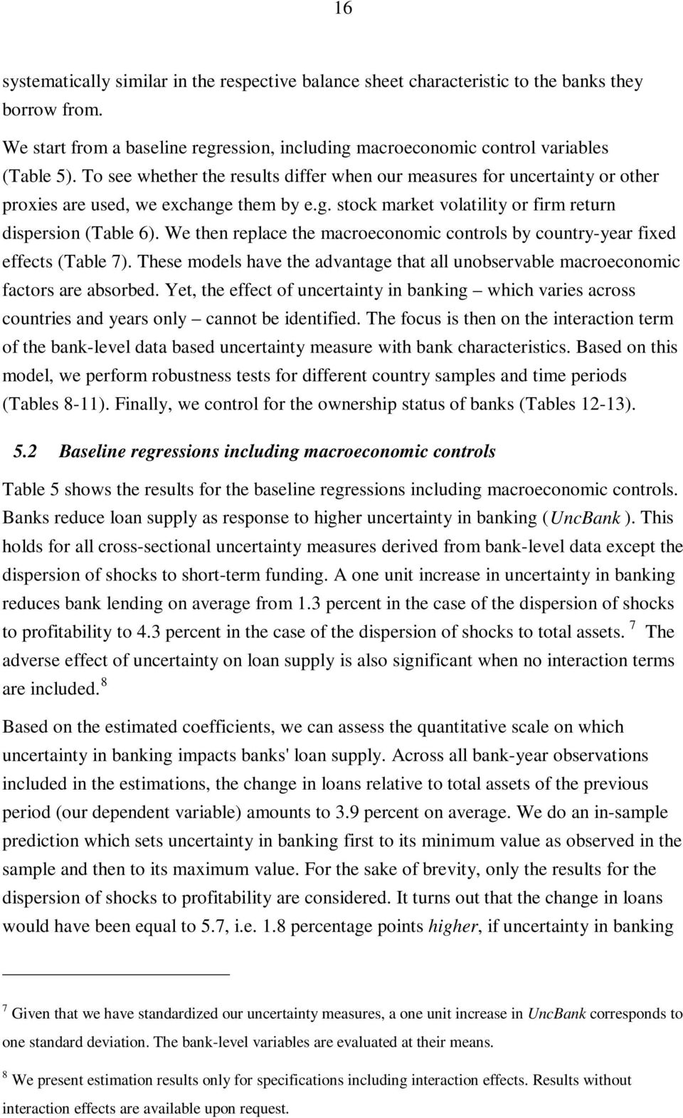 We hen replace he macroeconomic conrols by counry-year fixed effecs (Table 7). These models have he advanage ha all unobservable macroeconomic facors are absorbed.