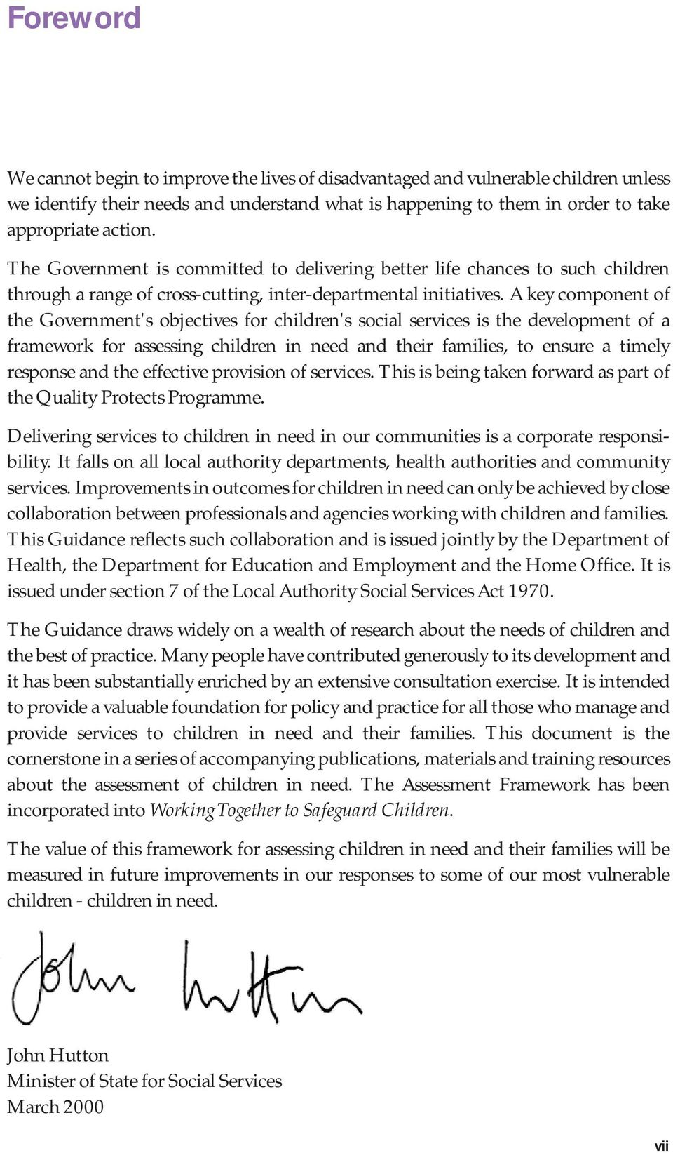 A key component of the Government's objectives for children's social services is the development of a framework for assessing children in need and their families, to ensure a timely response and the