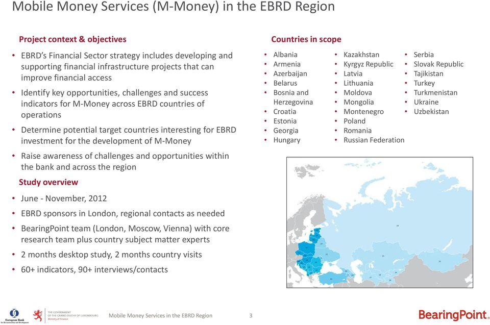 the development of M-Money Raise awareness of challenges and opportunities within the bank and across the region Study overview June - November, 2012 EBRD sponsors in London, regional contacts as