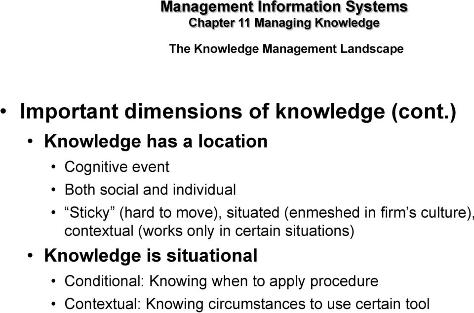 situated (enmeshed in firm s culture), contextual (works only in certain situations) Knowledge is