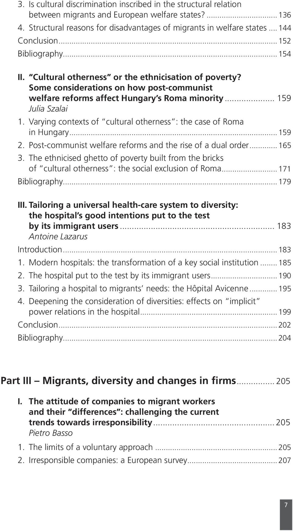 .. 159 Julia Szalai 1. Varying contexts of cultural otherness : the case of Roma in Hungary... 159 2. Post-communist welfare reforms and the rise of a dual order... 165 3.