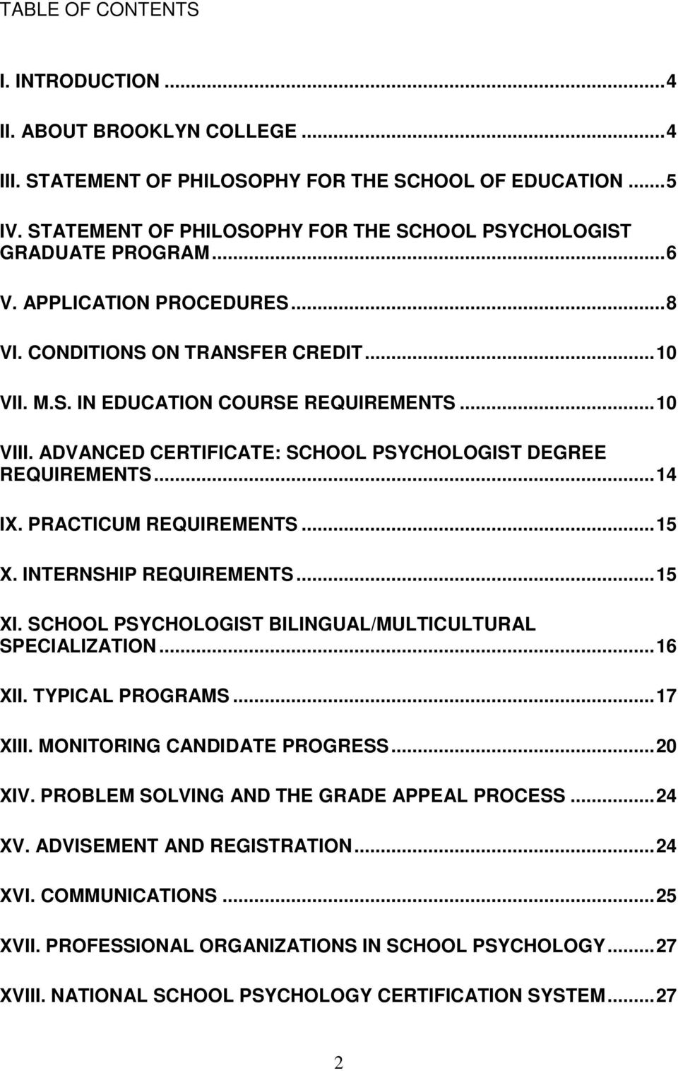 ADVANCED CERTIFICATE: SCHOOL PSYCHOLOGIST DEGREE REQUIREMENTS... 14 IX. PRACTICUM REQUIREMENTS... 15 X. INTERNSHIP REQUIREMENTS... 15 XI. SCHOOL PSYCHOLOGIST BILINGUAL/MULTICULTURAL SPECIALIZATION.