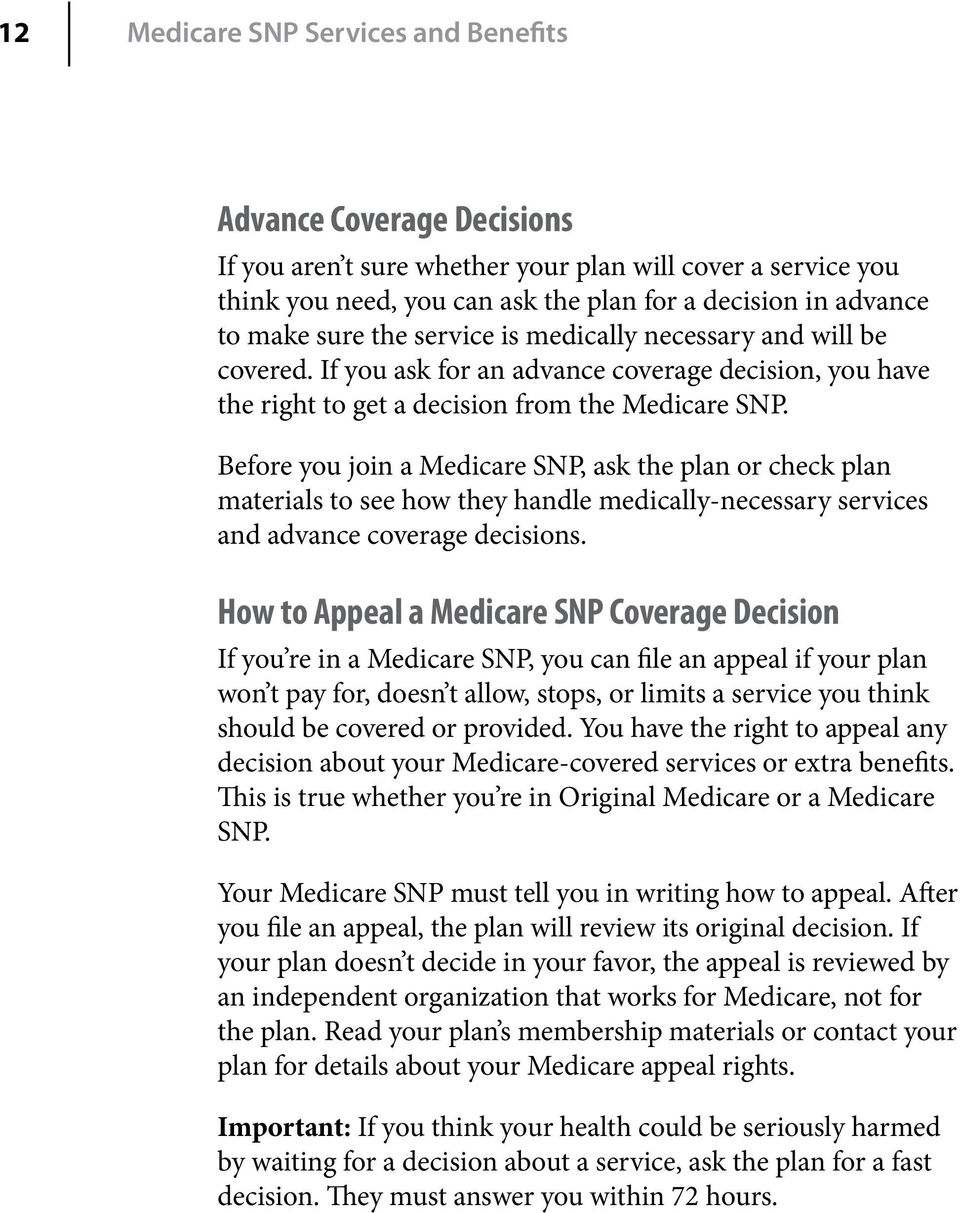Before you join a Medicare SNP, ask the plan or check plan materials to see how they handle medically-necessary services and advance coverage decisions.