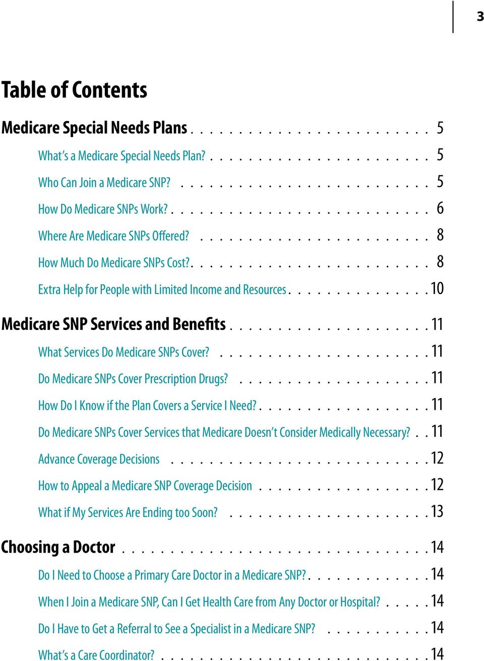.............. 10 Medicare SNP Services and Benefits..................... 11 What Services Do Medicare SNPs Cover?...................... 11 Do Medicare SNPs Cover Prescription Drugs?