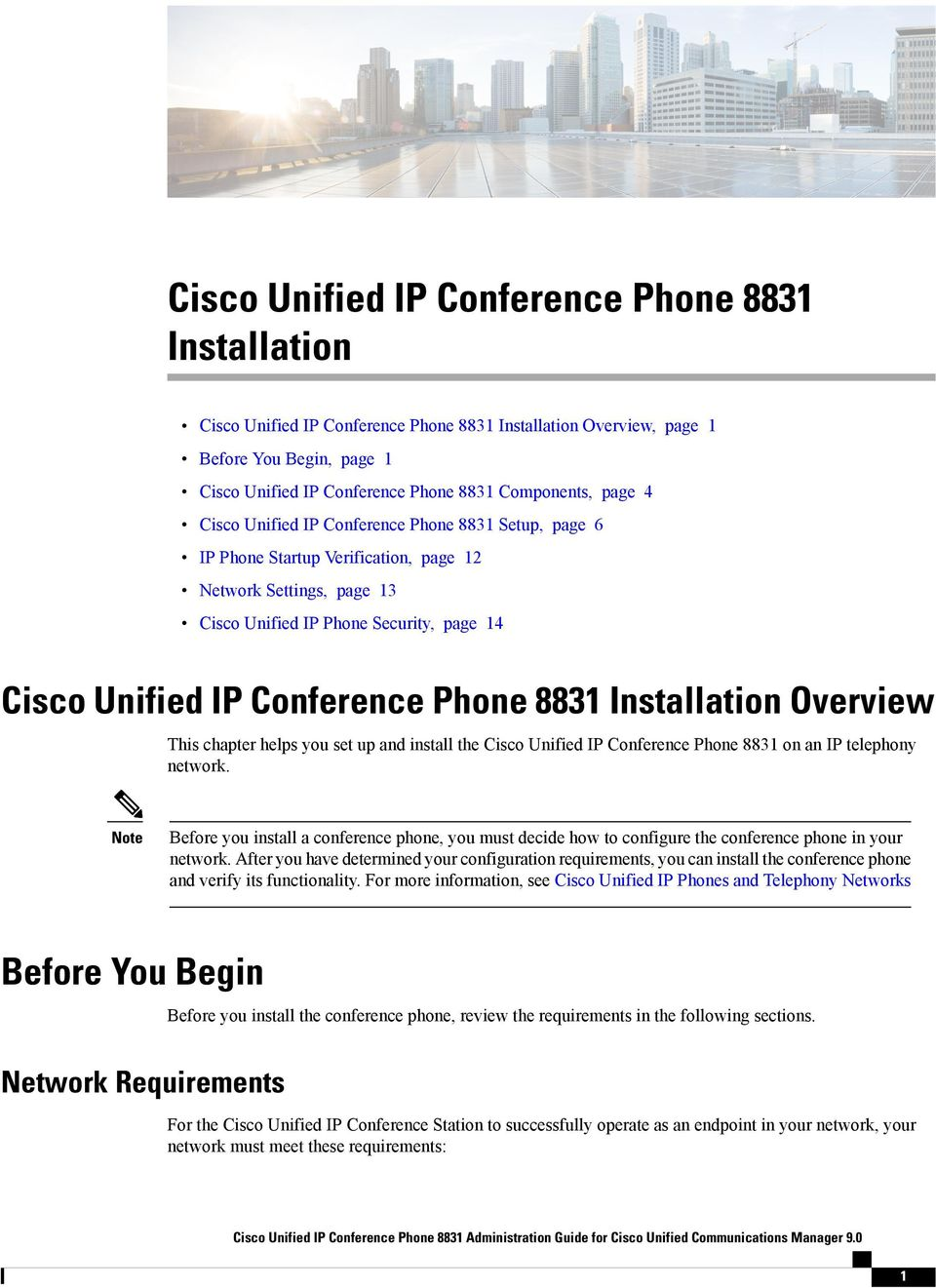 8831 Installation Overview This chapter helps you set up and install the Cisco Unified IP Conference Phone 8831 on an IP telephony network.