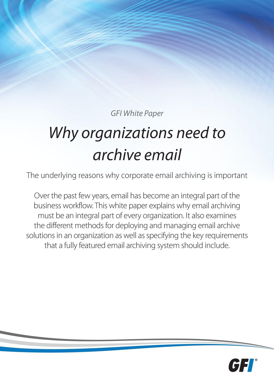 This white paper explains why email archiving must be an integral part of every organization.