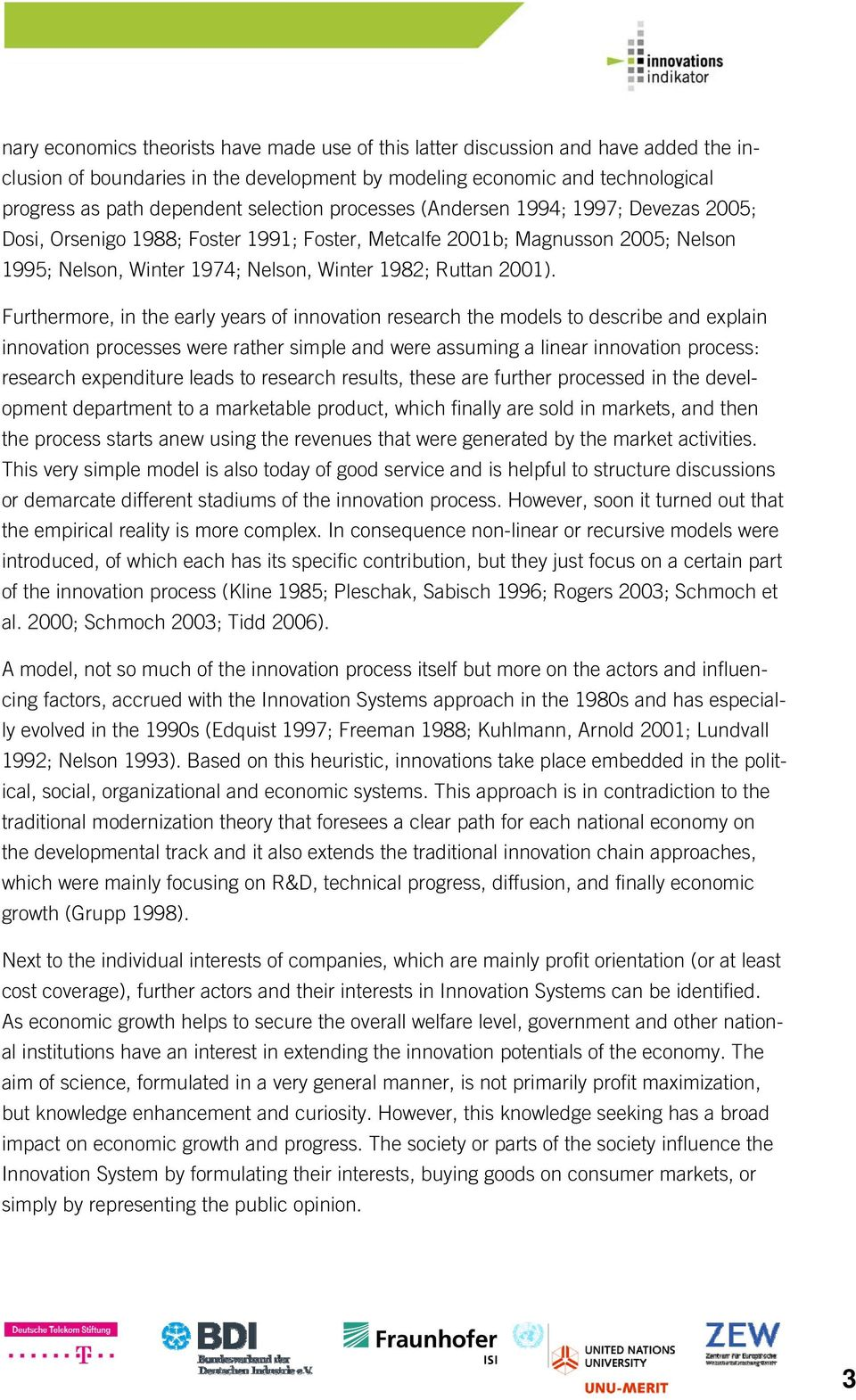 Furthermore, in the early years of innovation research the models to describe and explain innovation processes were rather simple and were assuming a linear innovation process: research expenditure