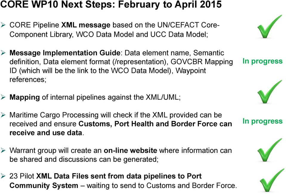 against the XML/UML; Maritime Cargo Processing will check if the XML provided can be received and ensure Customs, Port Health and Border Force can receive and use data.