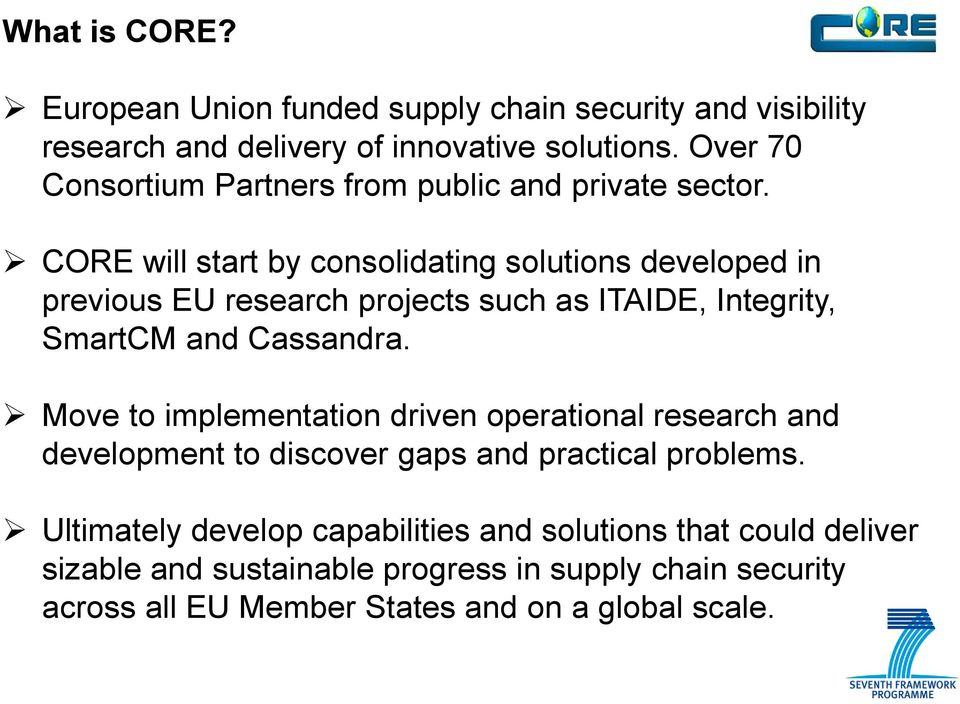 CORE will start by consolidating solutions developed in previous EU research projects such as ITAIDE, Integrity, SmartCM and Cassandra.