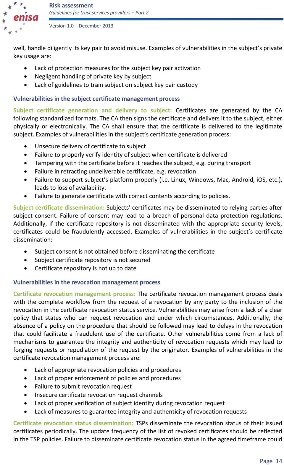 train subject on subject key pair custody Vulnerabilities in the subject certificate management process Subject certificate generation and delivery to subject: Certificates are generated by the CA