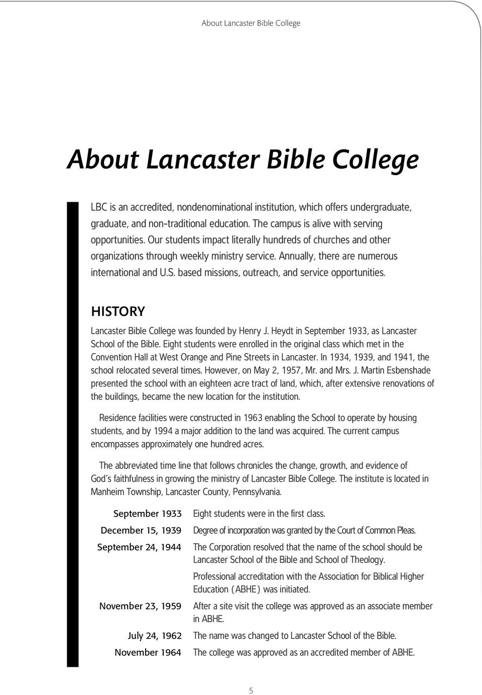 Annually, there are numerous international and U.S. based missions, outreach, and service opportunities. HISTORY Lancaster Bible College was founded by Henry J.