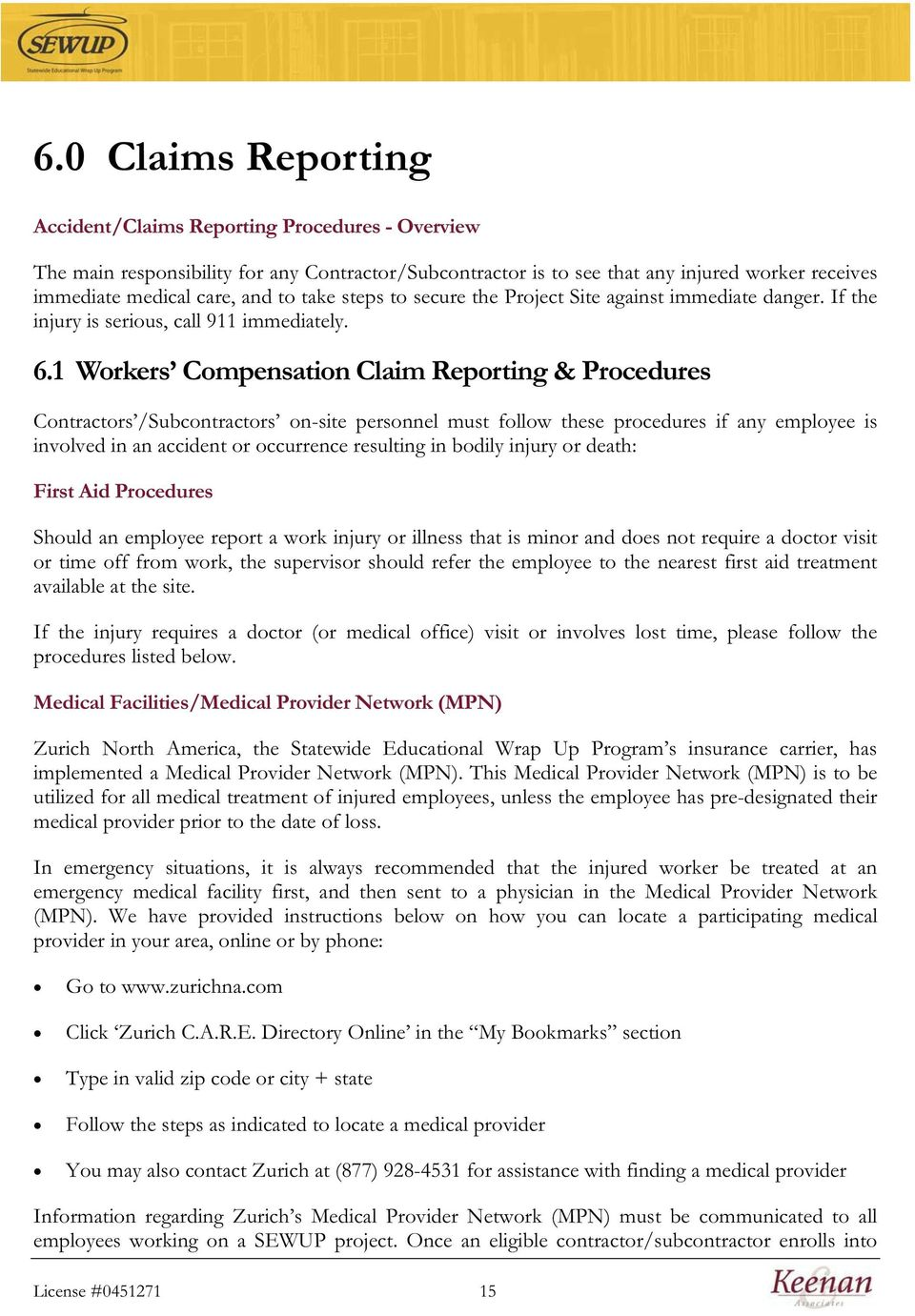 1 Workers Compensation Claim Reporting & Procedures Contractors /Subcontractors on-site personnel must follow these procedures if any employee is involved in an accident or occurrence resulting in