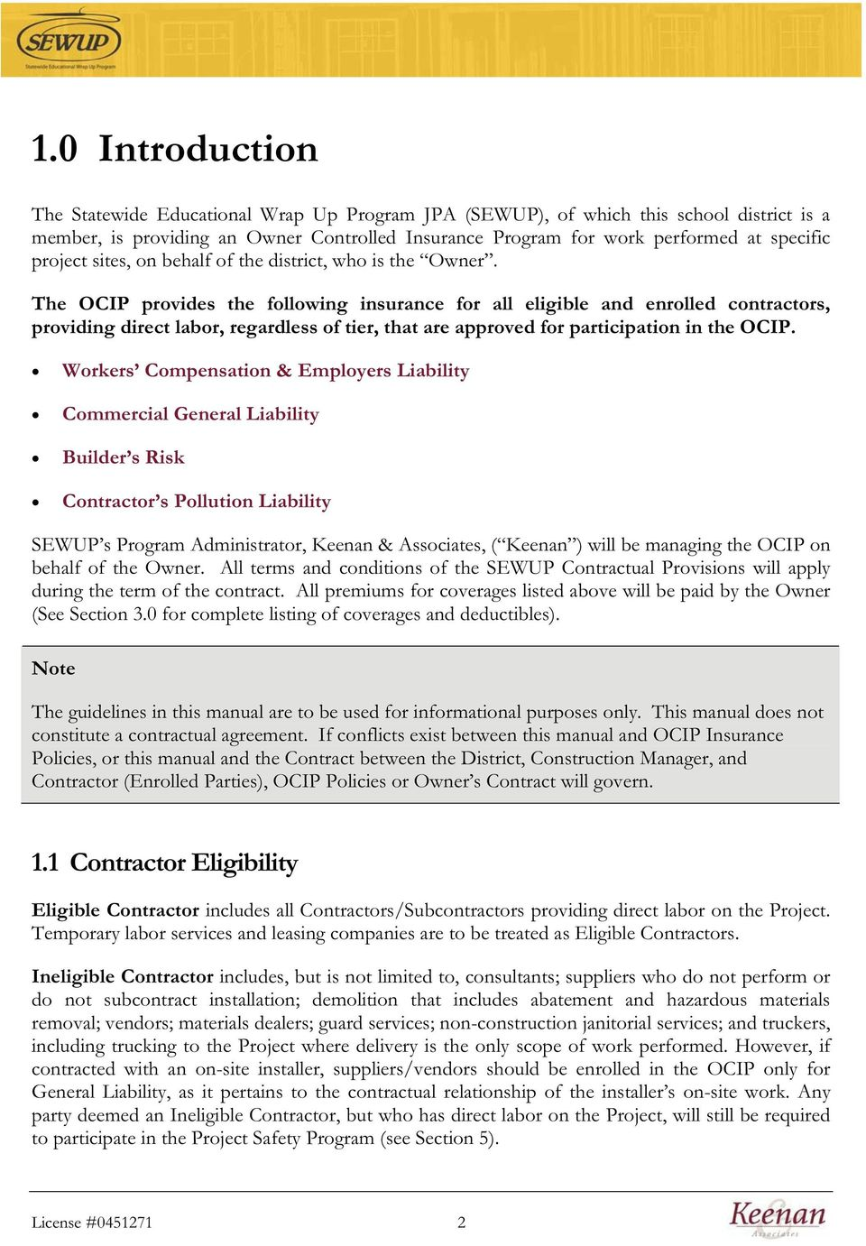 The OCIP provides the following insurance for all eligible and enrolled contractors, providing direct labor, regardless of tier, that are approved for participation in the OCIP.