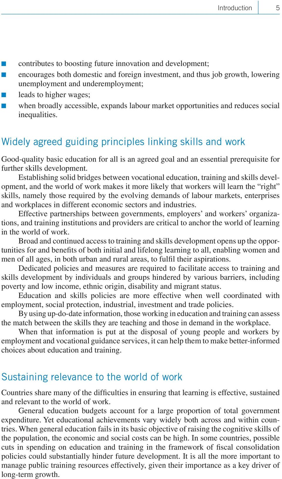 Widely agreed guiding principles linking skills and work Good-quality basic education for all is an agreed goal and an essential prerequisite for further skills development.