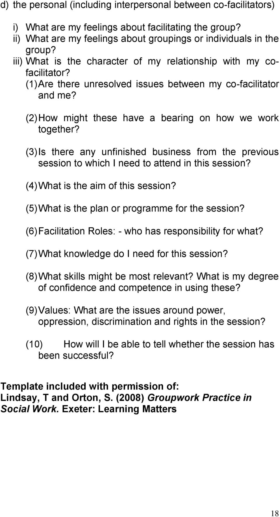 (3) Is there any unfinished business from the previous session to which I need to attend in this session? (4) What is the aim of this session? (5) What is the plan or programme for the session?