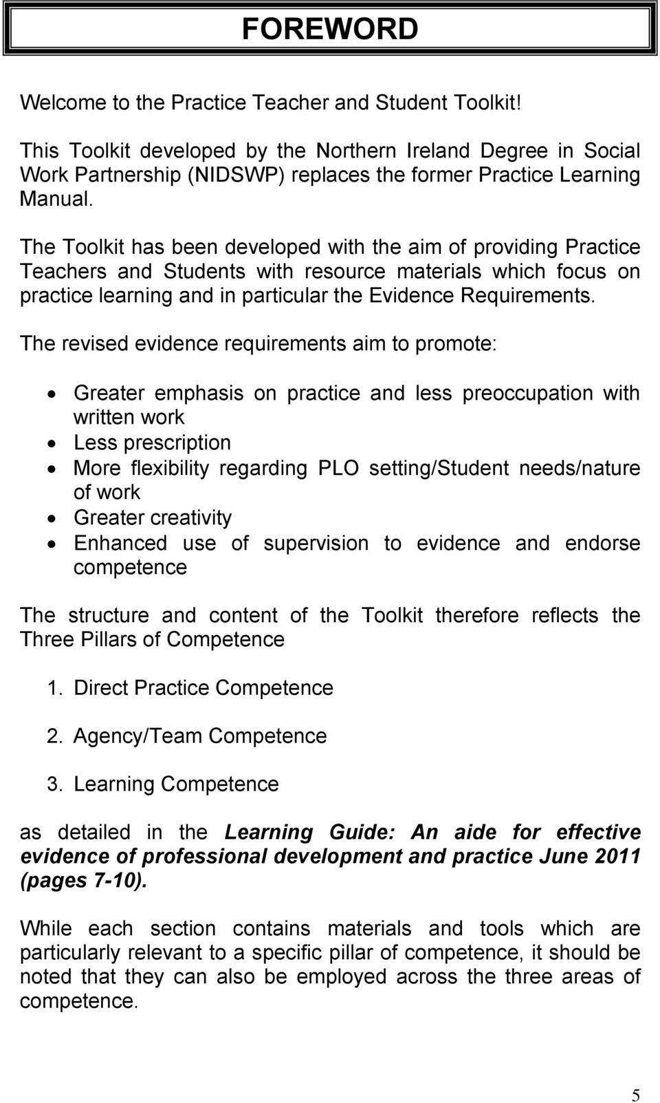 The revised evidence requirements aim to promote: Greater emphasis on practice and less preoccupation with written work Less prescription More flexibility regarding PLO setting/student needs/nature