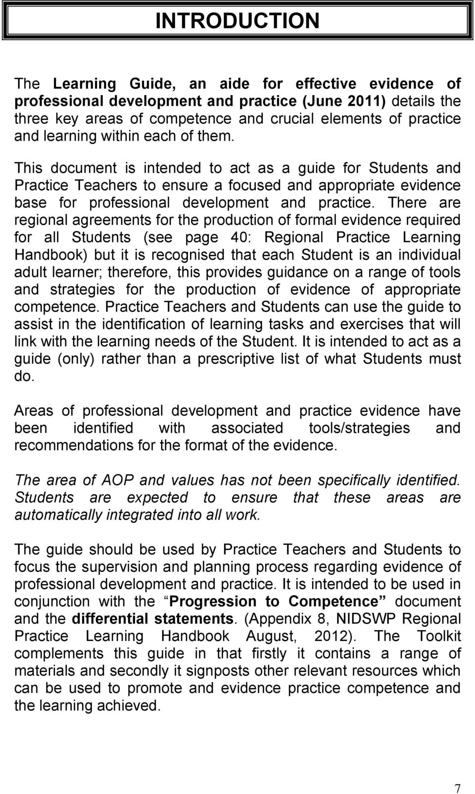 This document is intended to act as a guide for Students and Practice Teachers to ensure a focused and appropriate evidence base for professional development and practice.