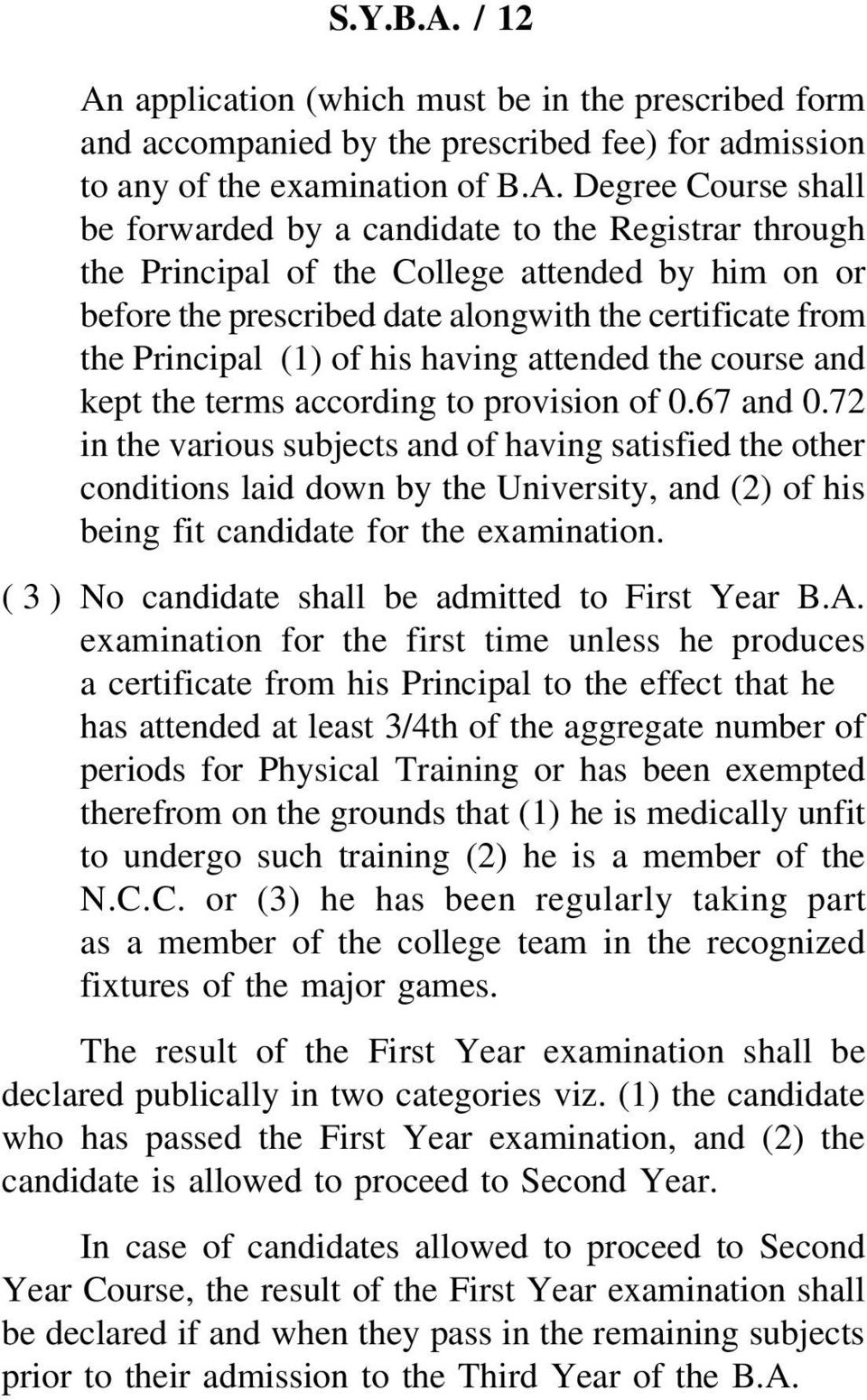 application (which must be in the prescribed form and accompanied by the prescribed fee) for admission to any of the examination of B.A.