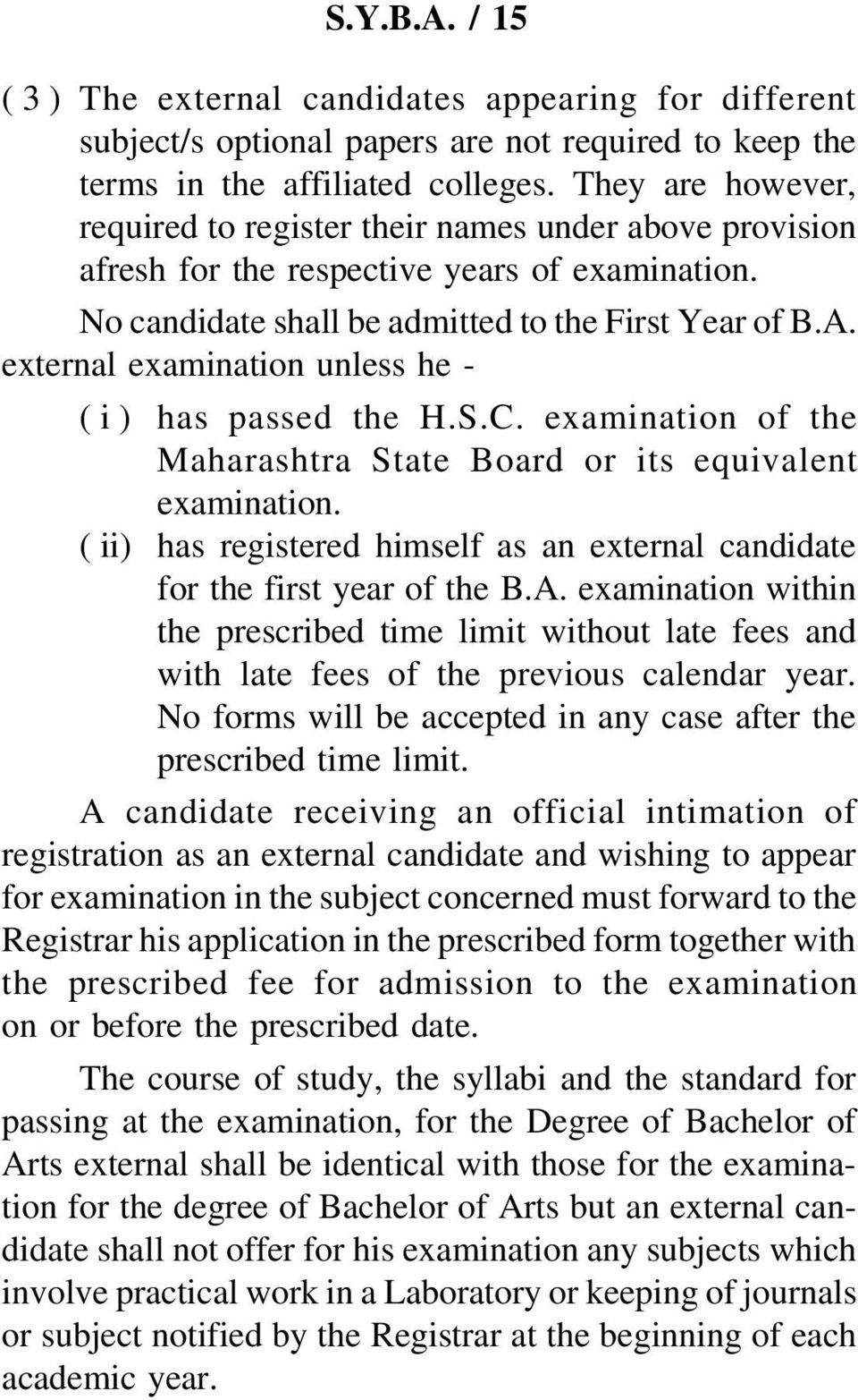 external examination unless he - ( i ) has passed the H.S.C. examination of the Maharashtra State Board or its equivalent examination.