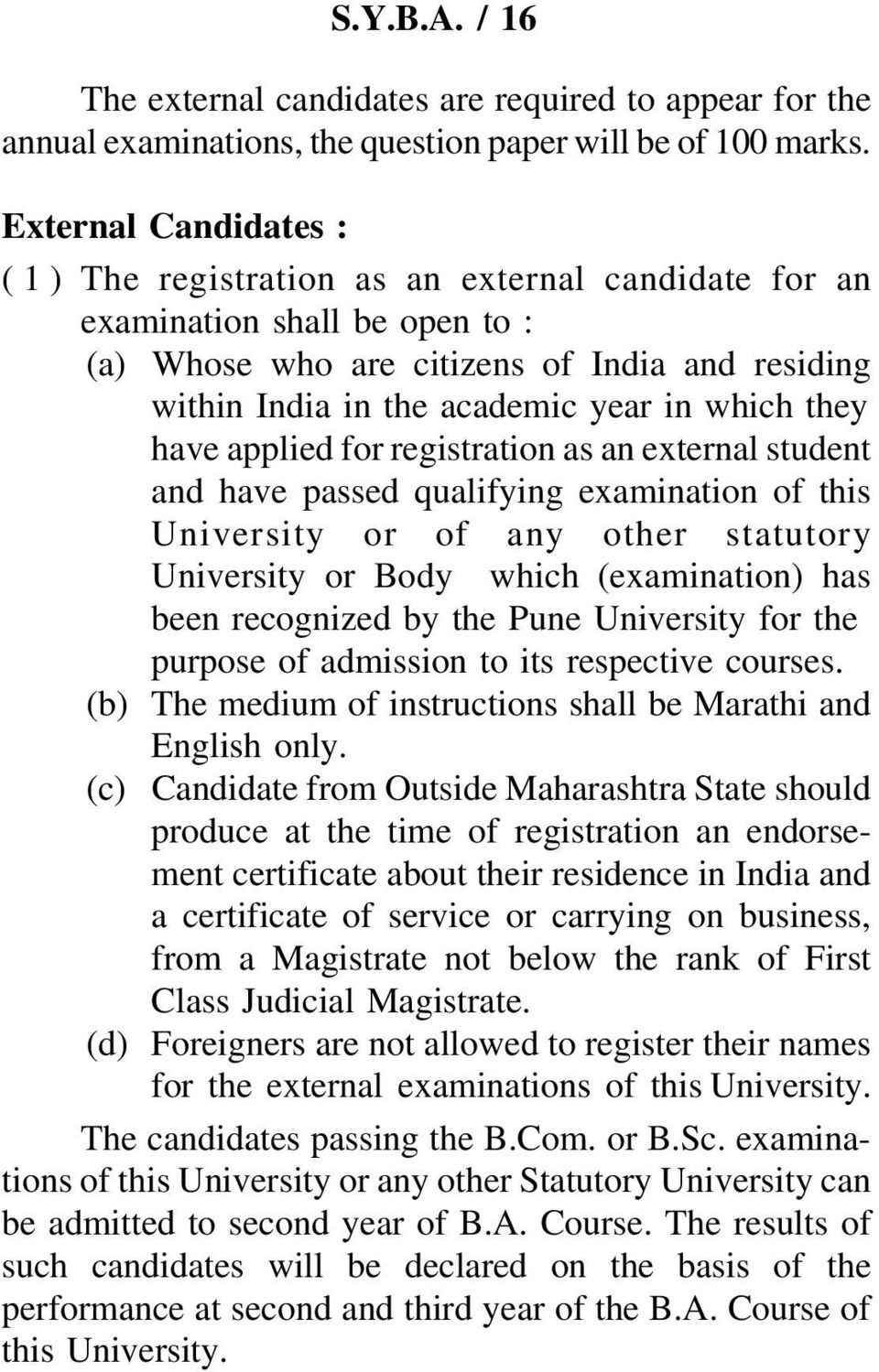 they have applied for registration as an external student and have passed qualifying examination of this University or of any other statutory University or Body which (examination) has been