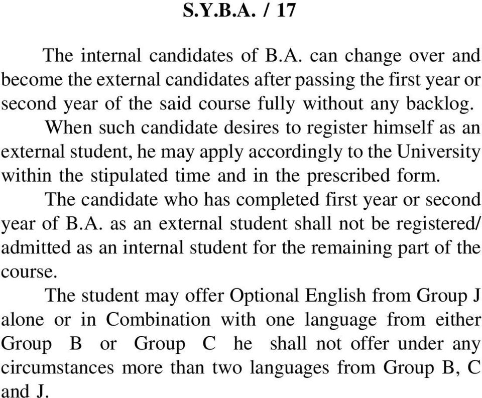 The candidate who has completed first year or second year of B.A. as an external student shall not be registered/ admitted as an internal student for the remaining part of the course.