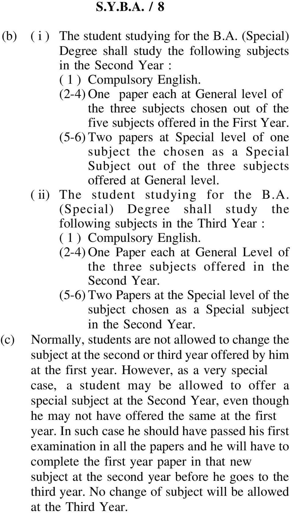 (5-6) Two papers at Special level of one subject the chosen as a Special Subject out of the three subjects offered at General level. ( ii) The student studying for the B.A.