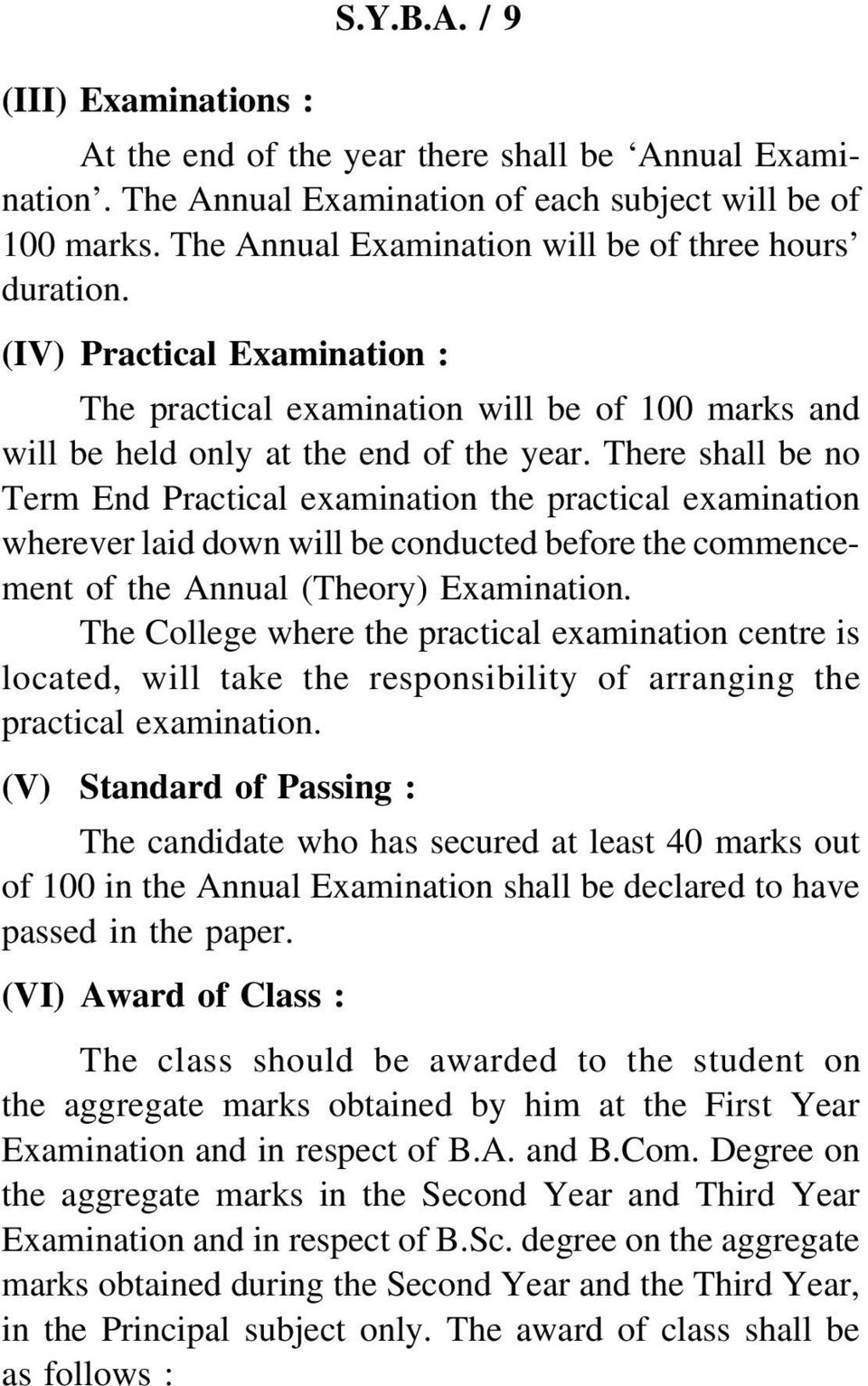 There shall be no Term End Practical examination the practical examination wherever laid down will be conducted before the commencement of the Annual (Theory) Examination.