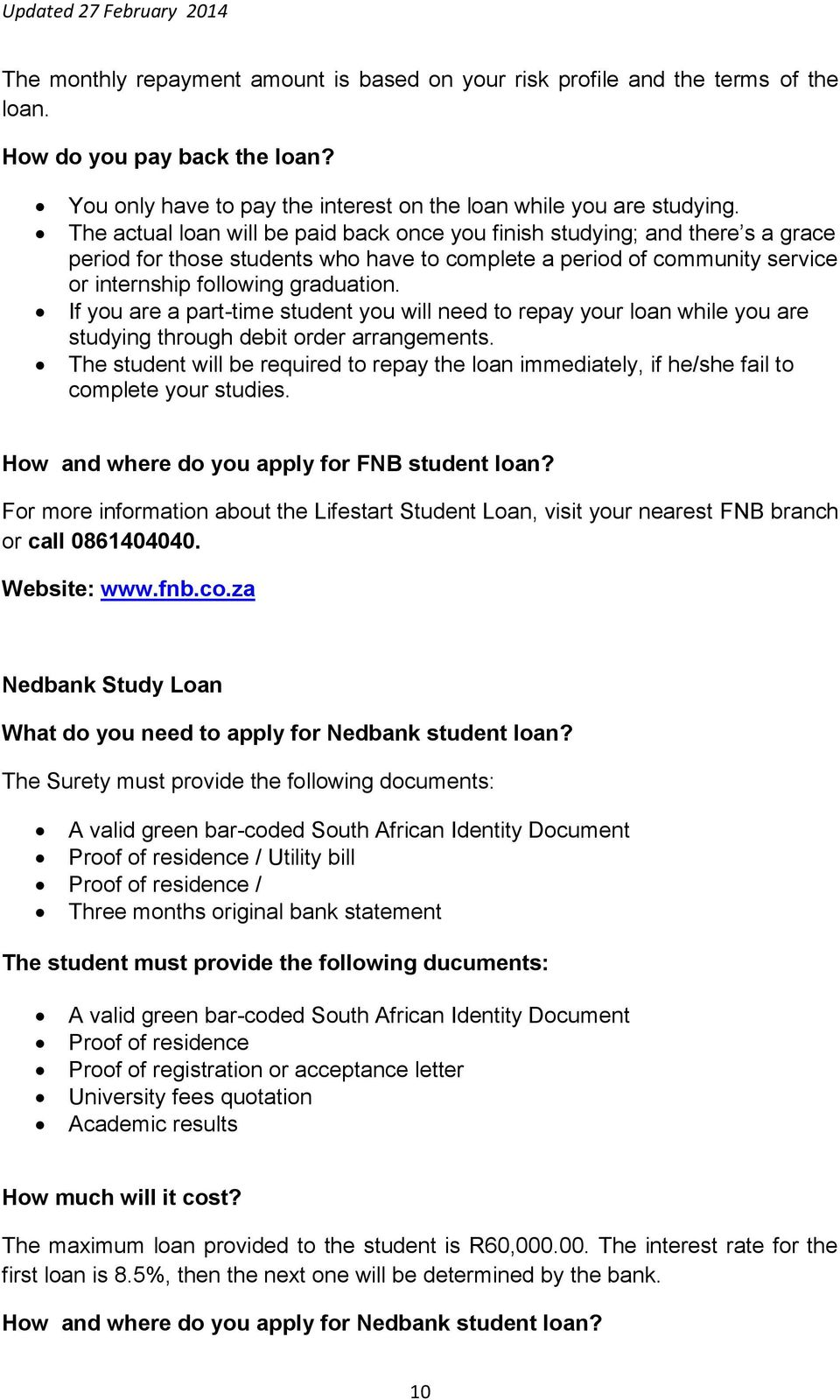 If you are a part-time student you will need to repay your loan while you are studying through debit order arrangements.