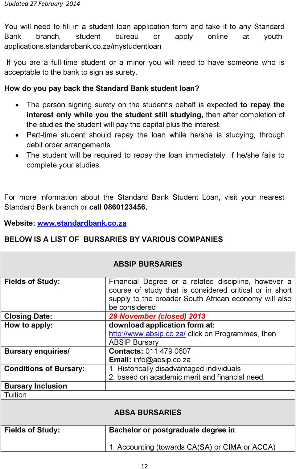 The person signing surety on the student s behalf is expected to repay the interest only while you the student still studying, then after completion of the studies the student will pay the capital