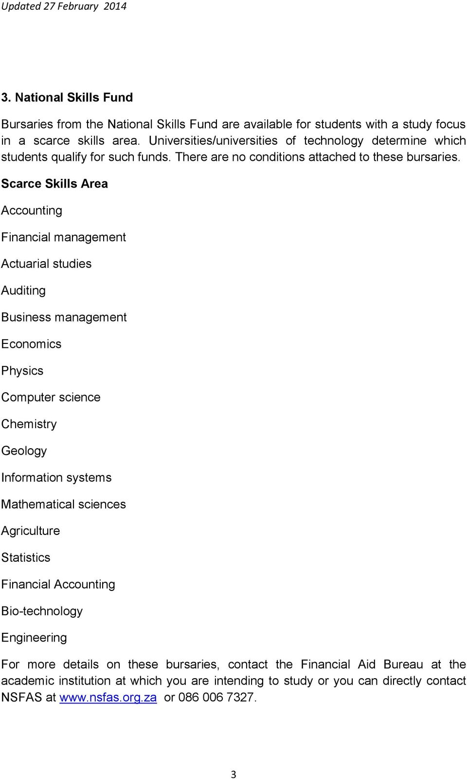 Scarce Skills Area Accounting Financial management Actuarial studies Auditing Business management Economics Physics Computer science Chemistry Geology Information systems Mathematical