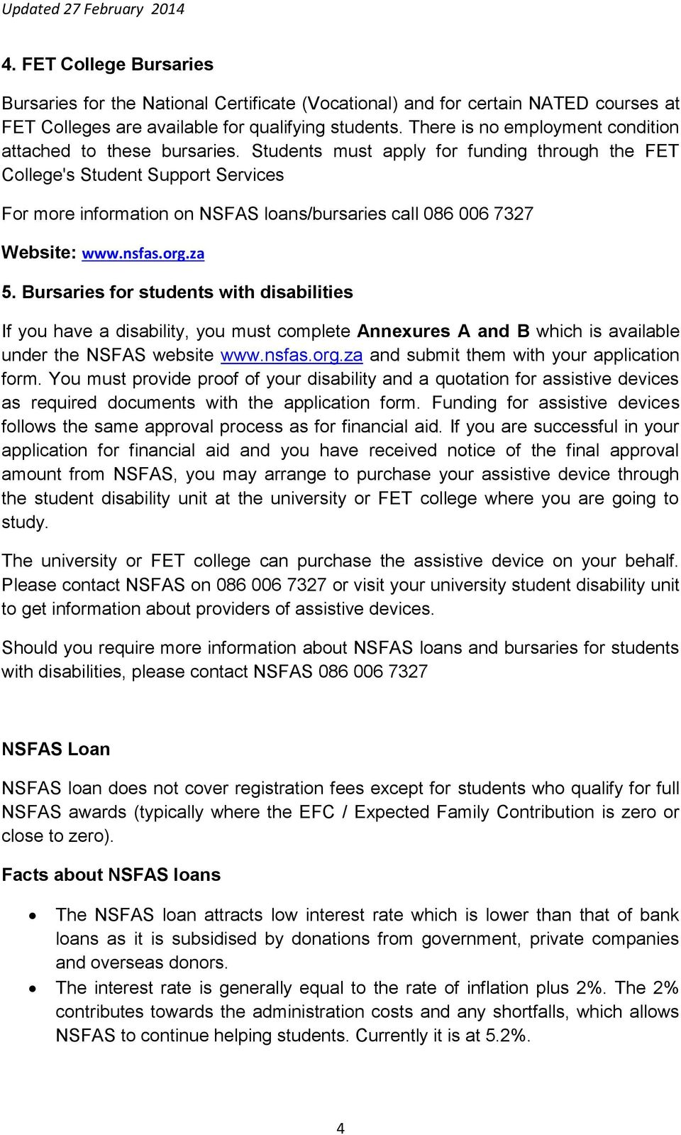 Students must apply for funding through the FET College's Student Support Services For more information on NSFAS loans/bursaries call 086 006 7327 Website: www.nsfas.org.za 5.