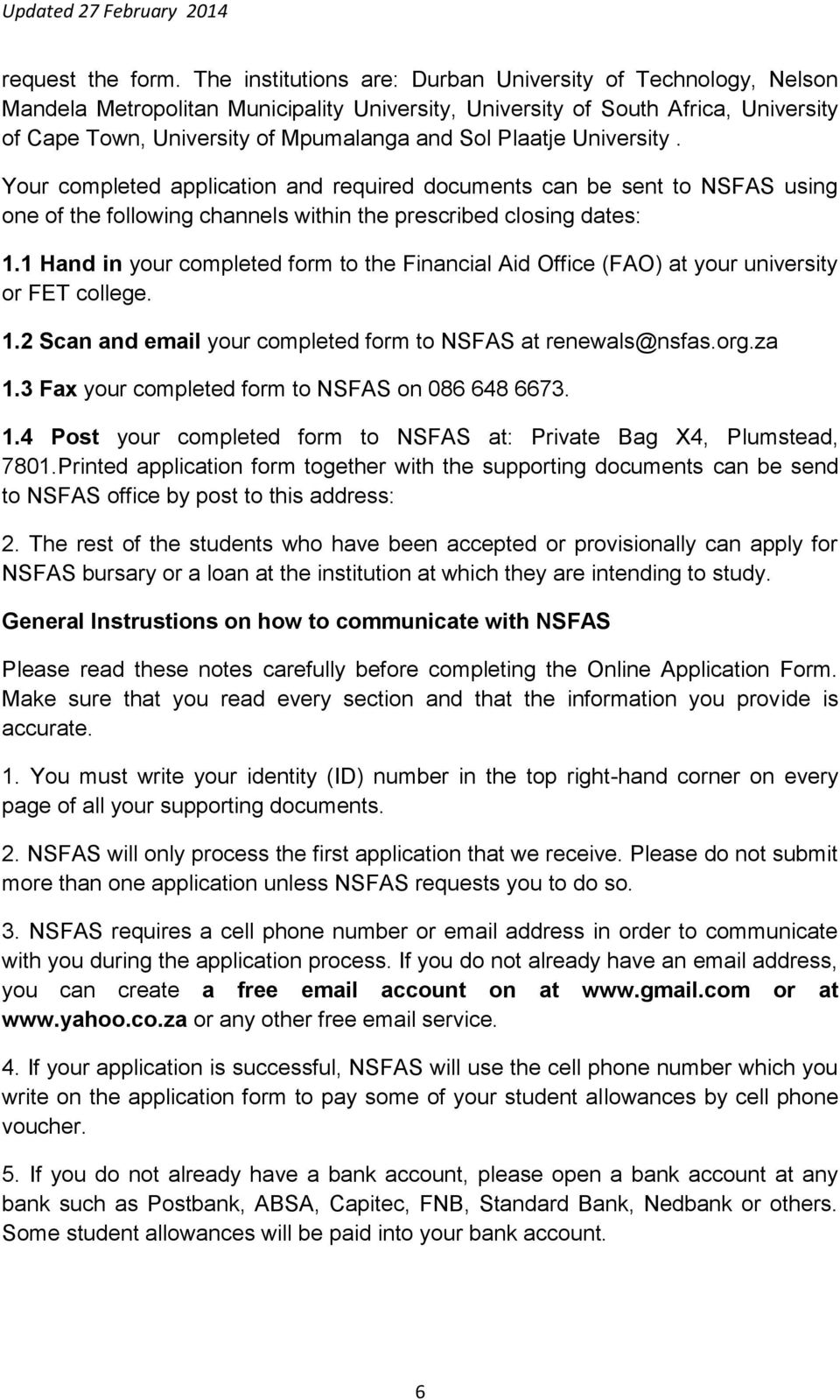Plaatje University. Your completed application and required documents can be sent to NSFAS using one of the following channels within the prescribed closing dates: 1.
